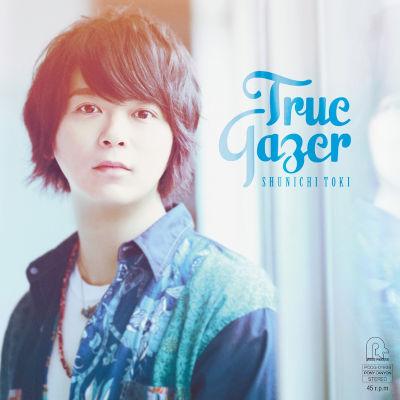[Single] 土岐隼一 (Shunichi Toki) – True Gazer [FLAC 24bit + MP3 320 / WEB]
